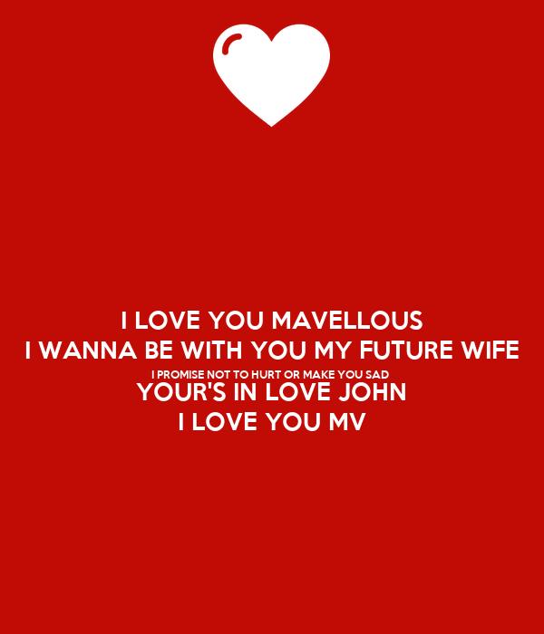 I LOVE YOU MAVELLOUS I WANNA BE WITH YOU MY FUTURE WIFE I