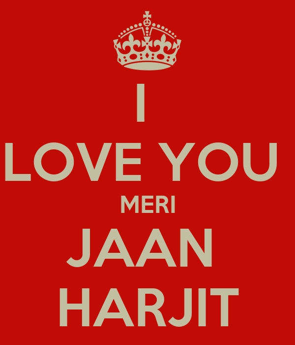 Wallpaper Love You Jaan : I LOVE YOU MERI JAAN HARJIT - KEEP cALM AND cARRY ON Image Generator