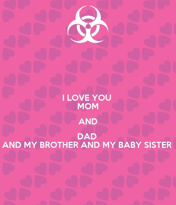 I Love You Mom And Dad And My Brother And My Baby Sister Poster