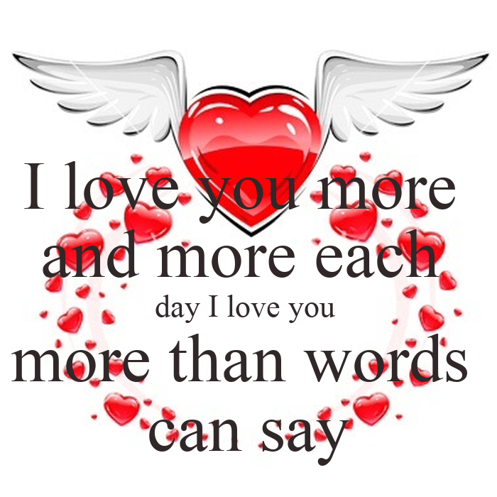 I love you more and more each day I love you more than ...
