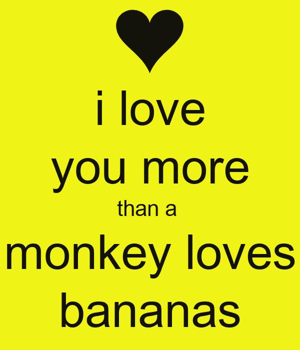 i-love-you-more-than-a-monkey-loves-bananas - Mushy! - Love Talk