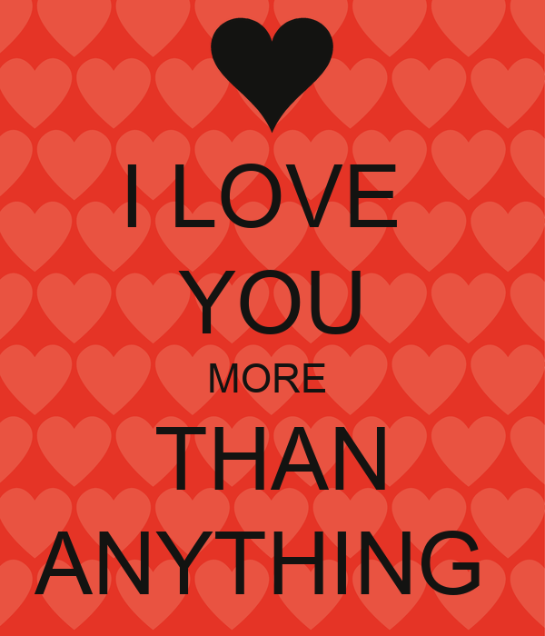 I LOVE YOU MORE THAN A...