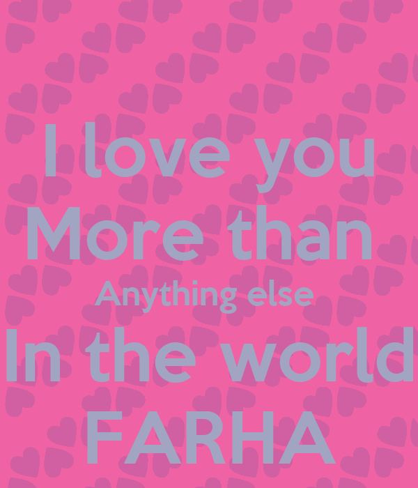 I love you More than Anything else In the world FARHA