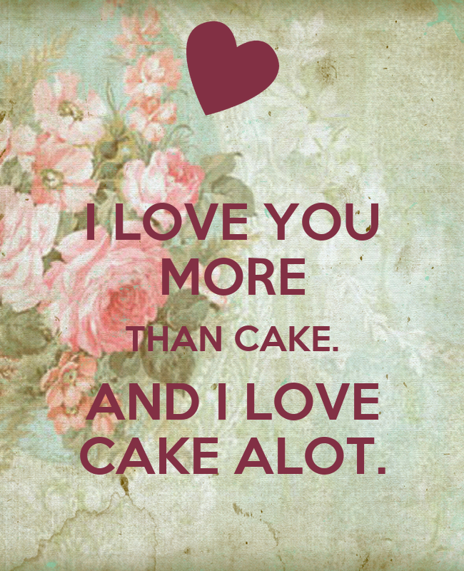 I Love Cake Design Puntate Download : I LOVE YOU MORE THAN CAKE. AND I LOVE CAKE ALOT. Poster ...