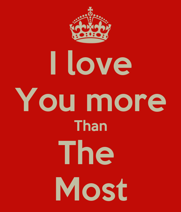 I love You more Than The Most Poster | Matt | Keep Calm-o-Matic