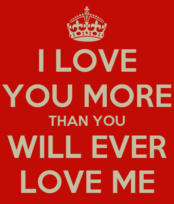 I Love You More Than You Will Ever Love Me Poster Ryry Keep Calm