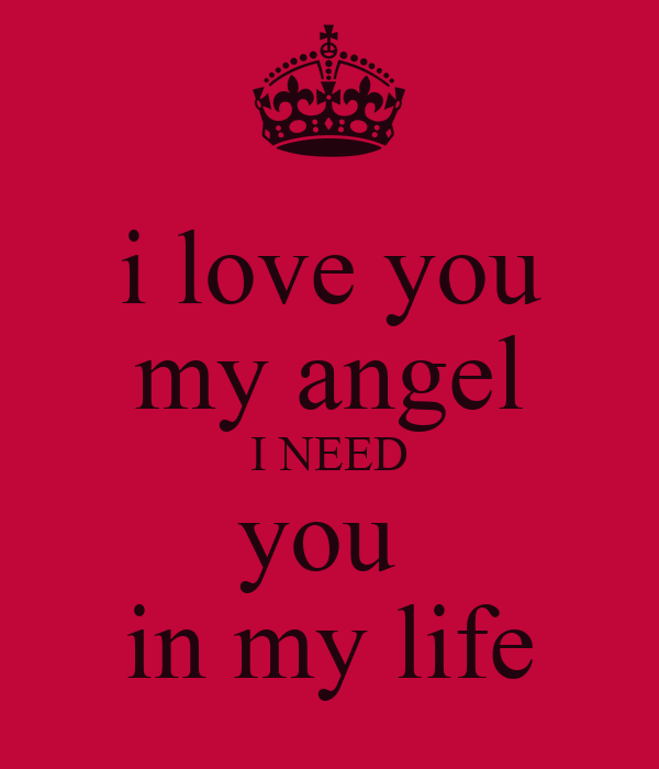 Download Love When You Need It Serious Quotes: I Love You My Angel I NEED You In My Life Poster