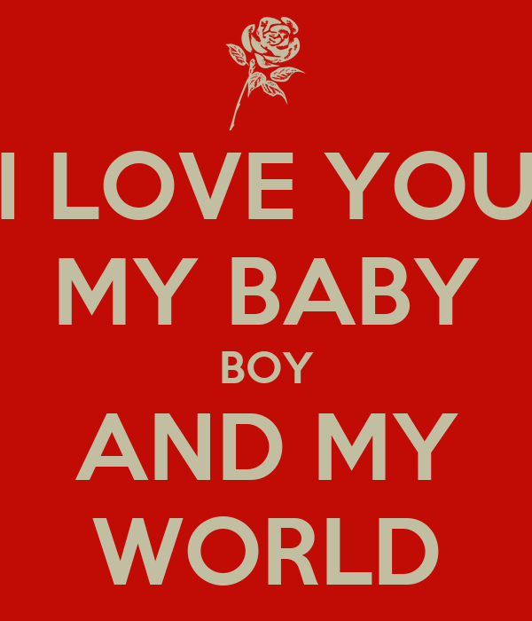 I Love You My Baby Boy And My World Poster Shelby Keep Calm O Matic