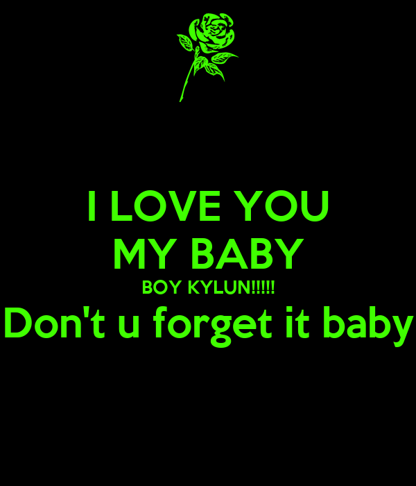 I Love You My Baby Boy Kylun Dont U Forget It Baby Poster