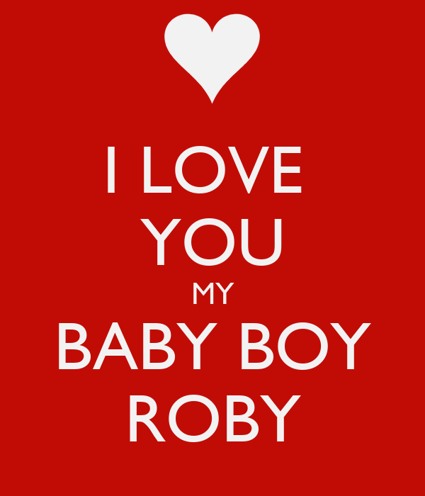 I Love Baby Wallpaper : I LOVE YOU MY BABY BOY ROBY Poster courtneyy Keep calm-o-Matic