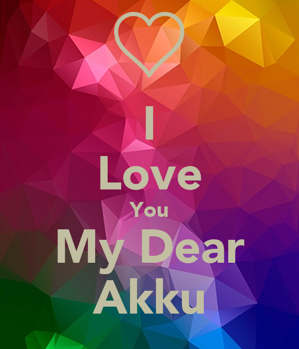 I Love You My Dear Akku Poster Unni Keep Calm O Matic