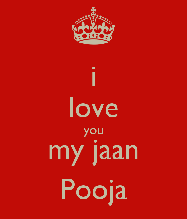 Wallpaper Love You Jaan : i love you my jaan Pooja - KEEP cALM AND cARRY ON Image Generator