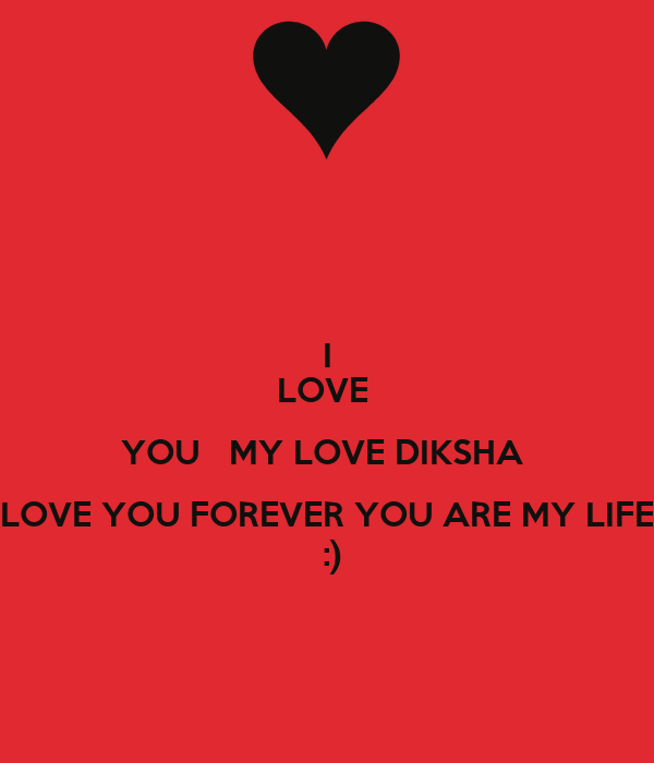 I Love You My Love Wallpaper : I LOVE YOU MY LOVE DIKSHA LOVE YOU FOREVER YOU ARE MY LIFE :) - KEEP cALM AND cARRY ON Image ...