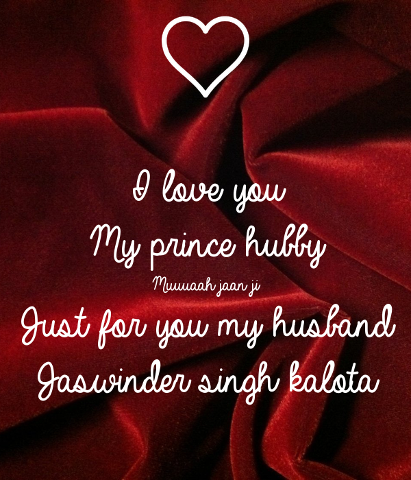 I Love You My Prince Hubby Muuuaah Jaan Ji Just For You My Husband