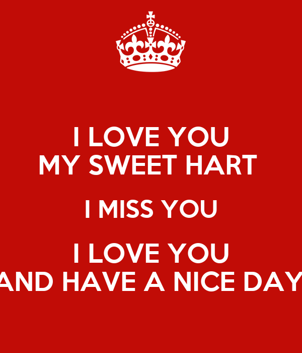 i love you my sweet hart i miss you i love you and have a nice day poster sidie jay keep. Black Bedroom Furniture Sets. Home Design Ideas