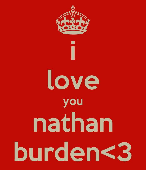 i Love Nathan Wallpaper i Love You Nathan Burden