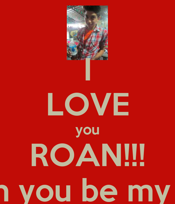 I Love U Wallpaper For Gf : I LOVE you ROAN!!! can you be my gf? - KEEP cALM AND cARRY ON Image Generator