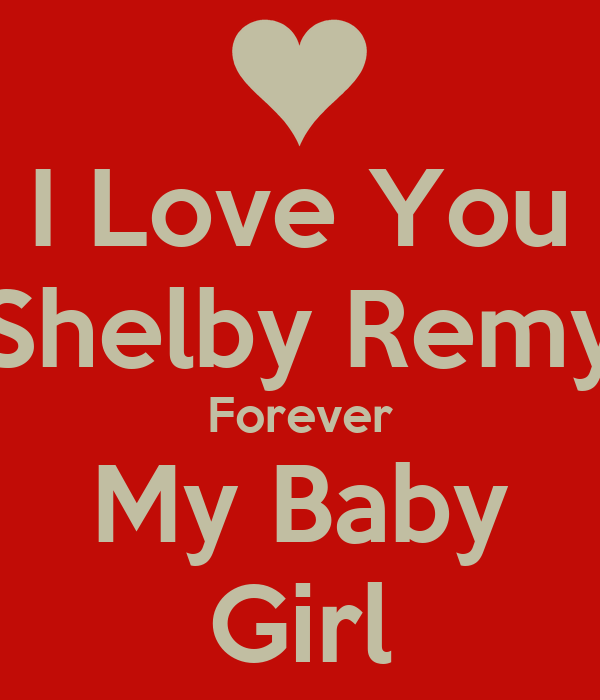 I Love You Shelby Remy Forever My Baby Girl Honey