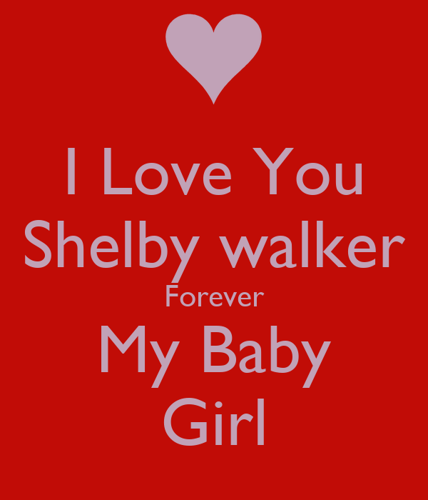 I Love You Shelby Walker Forever My Baby Girl Poster Stacey Keep