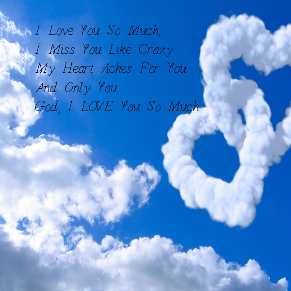 I Love You So Much, I Miss You Like Crazy My Heart Aches ...