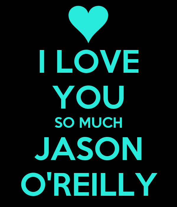 I LOVE YOU SO MUcH JASON O REILLY - KEEP cALM AND cARRY ON Image Generator