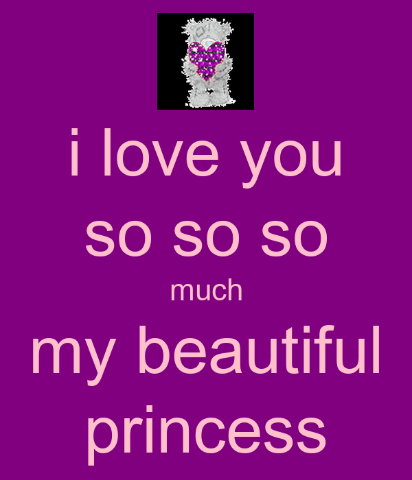 i love you so so so much my beautiful princess - KEEP CALM ...