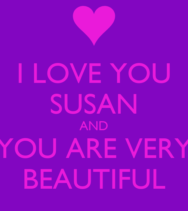 I LOVE YOU SUSAN AND YOU ARE VERY BEAUTIFUL Poster ...