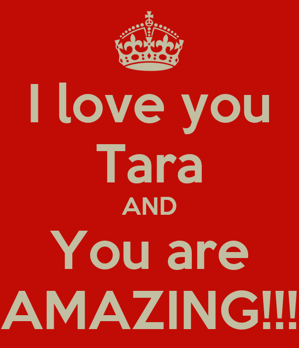 You Are Amazing And I Love You: I Love You Tara AND You Are AMAZING!!! Poster