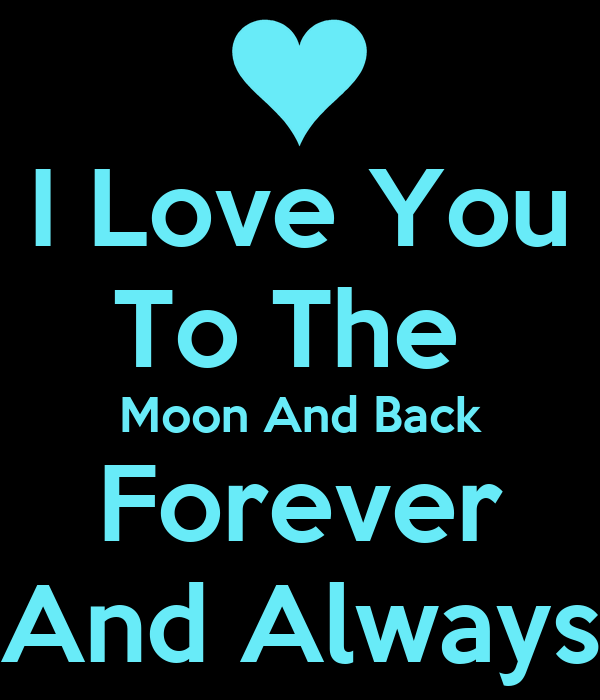 i love you to the moon and back forever and always poster hardy keep calm o matic. Black Bedroom Furniture Sets. Home Design Ideas