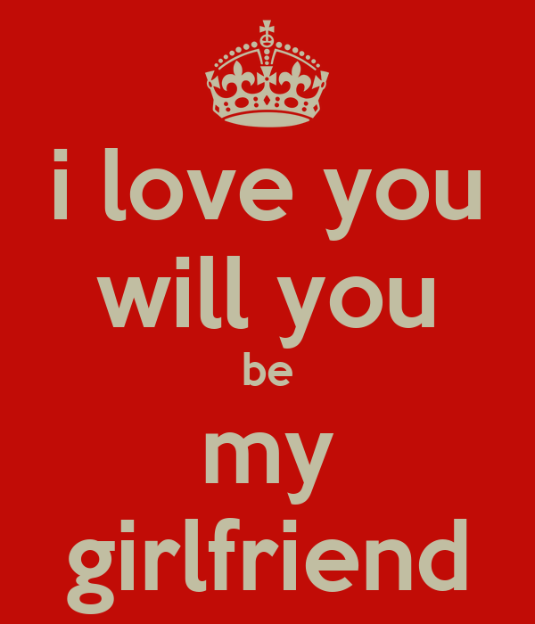 you can be my girlfriend