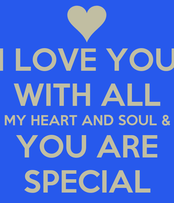I Love You With All My Heart And Soul You Are Special Poster
