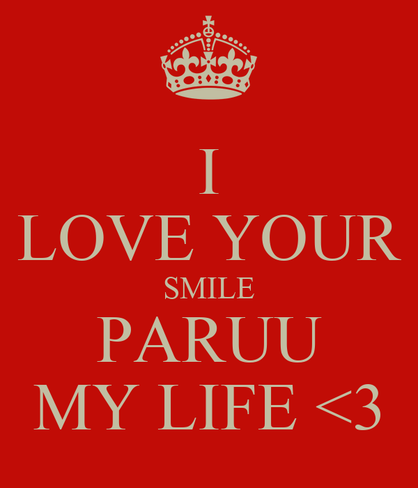 I LOVE YOUR SMILE PARUU MY LIFE