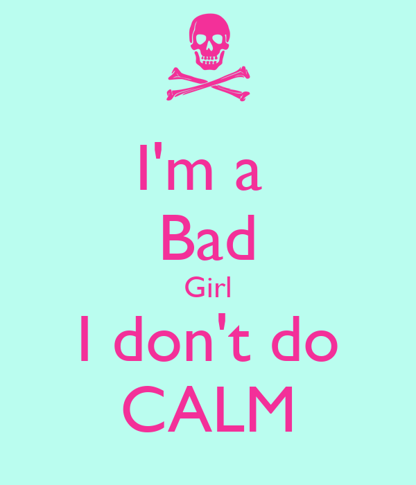 Im A Bad Girl I Dont Do Calm Poster A Person Keep Calm O Matic