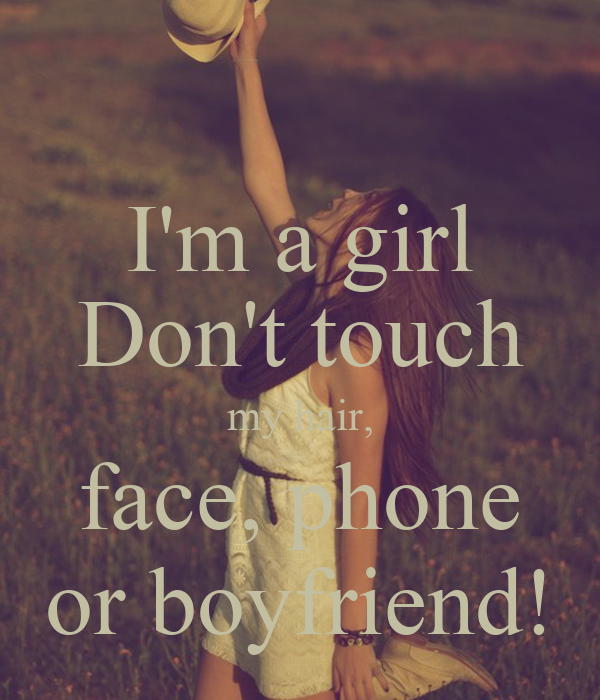 Image girl don t touch my hair face phone or boyfriend i m download