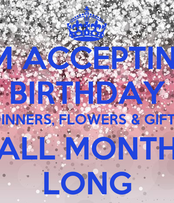 I M Accepting Birthday Dinners Flowers Amp Gifts All Month