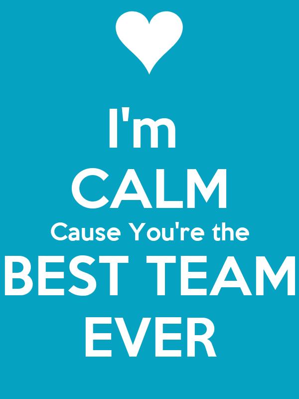 i m calm cause you re the best team ever poster c keep calm o matic