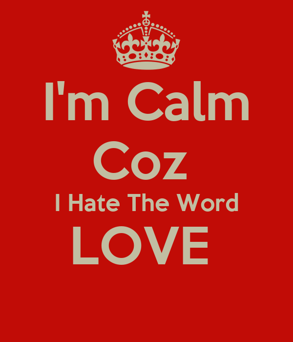 Im Calm Coz I The Word Love