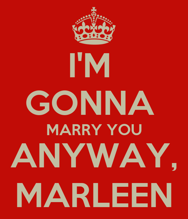 Marry you anyway