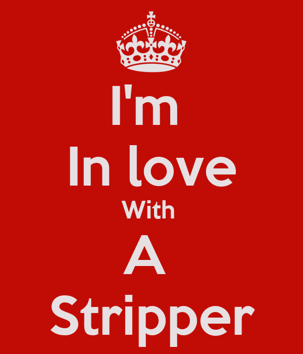 Im in love stripper woth