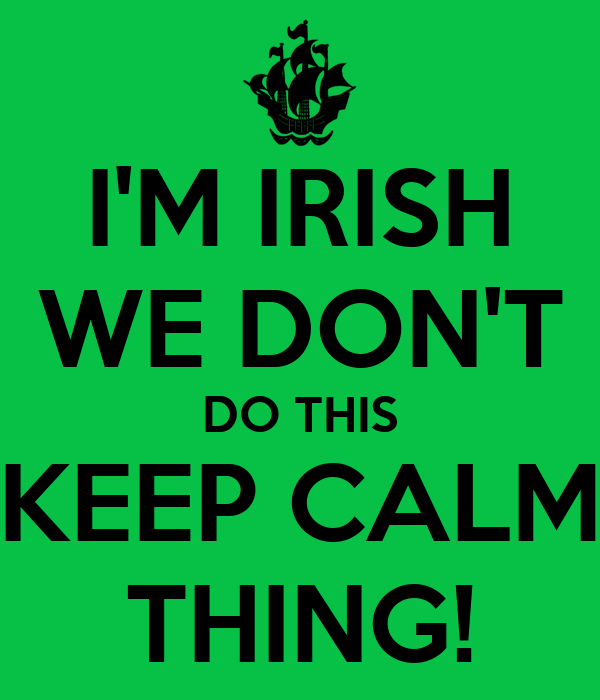 IM IRISH WE DONT DO THIS KEEP CALM THING Poster ERIN