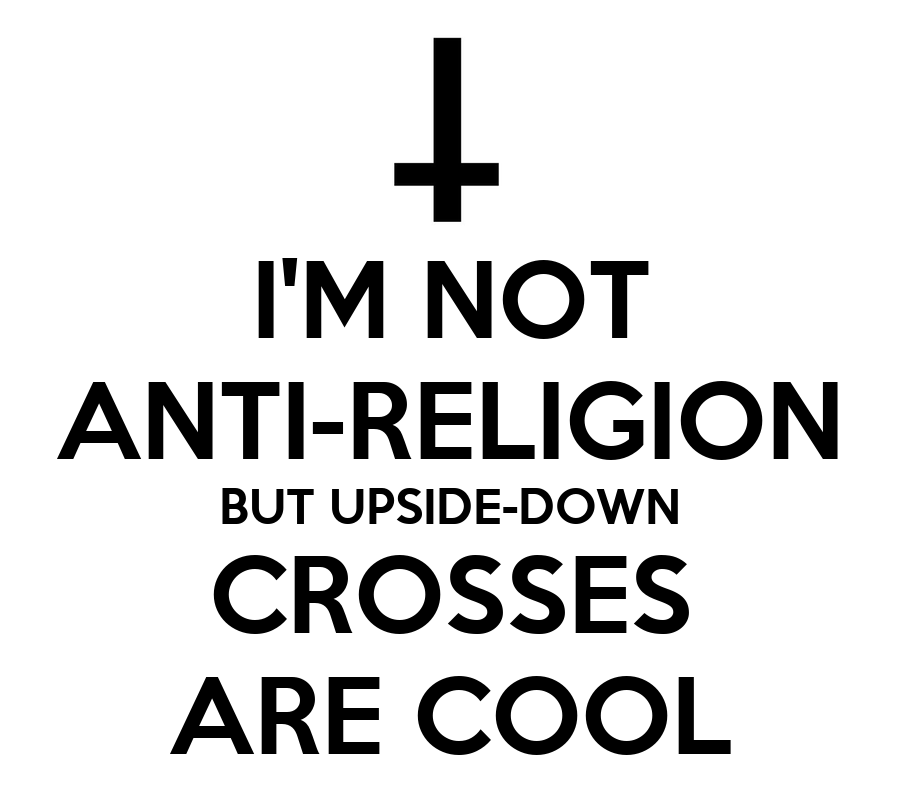 I 39 m not anti religion but upside down crosses are cool for Tattoos that say something different upside down