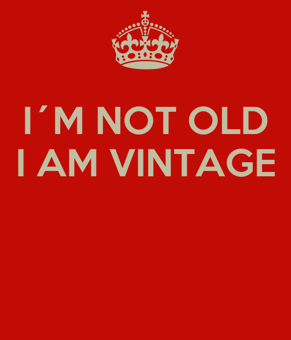 I´M NOT OLD I AM VINTAGE Poster | | Keep Calm-o-Matic