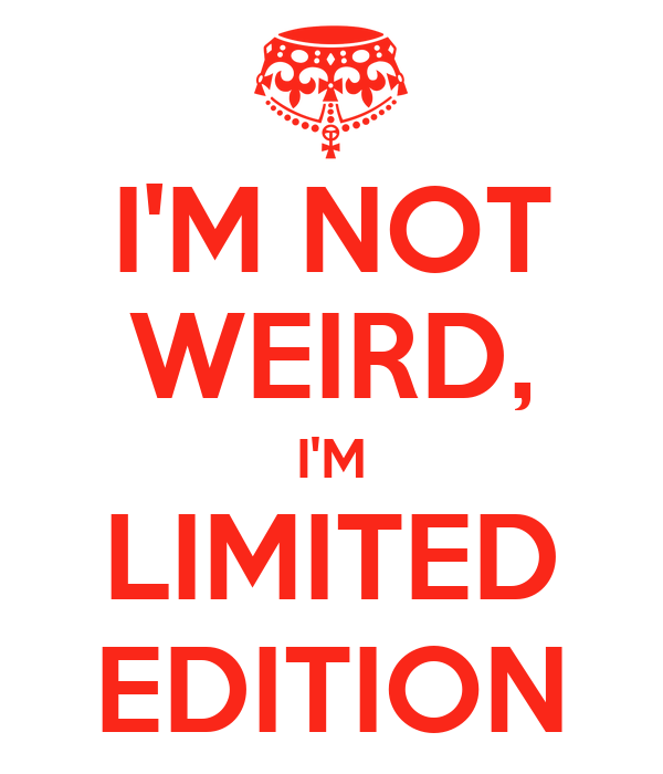 i-m-not-weird-i-m-limited-edition-6.png