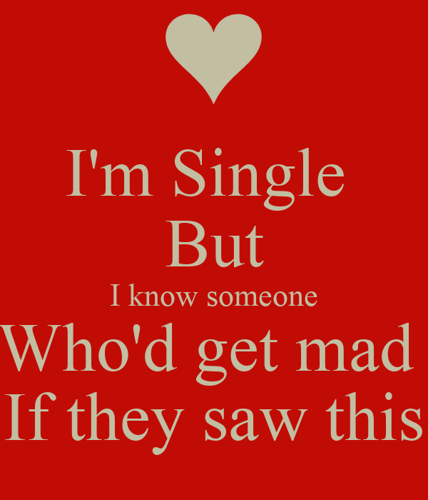 Im single but i know who i want