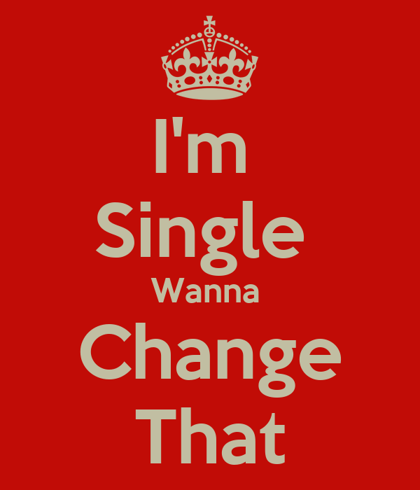 I m single thats how i wanna be