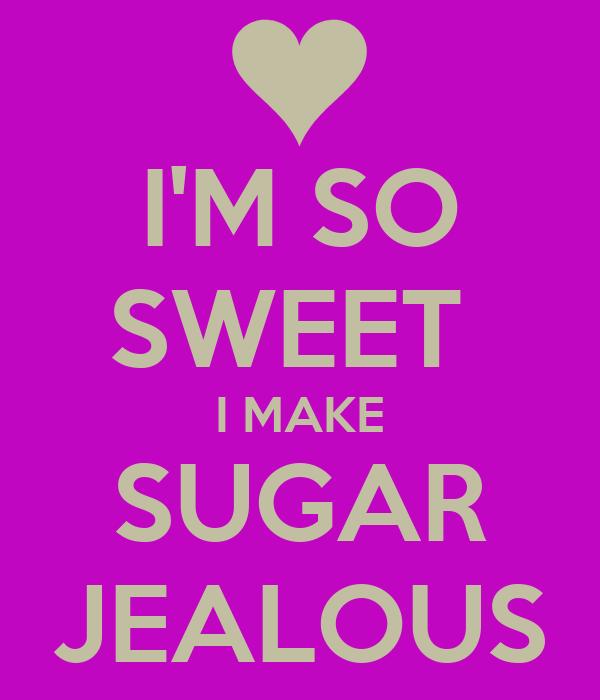 i am so sweet