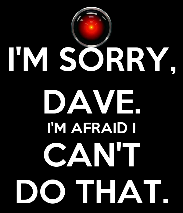 [Image: i-m-sorry-dave-i-m-afraid-i-can-t-do-that.png]