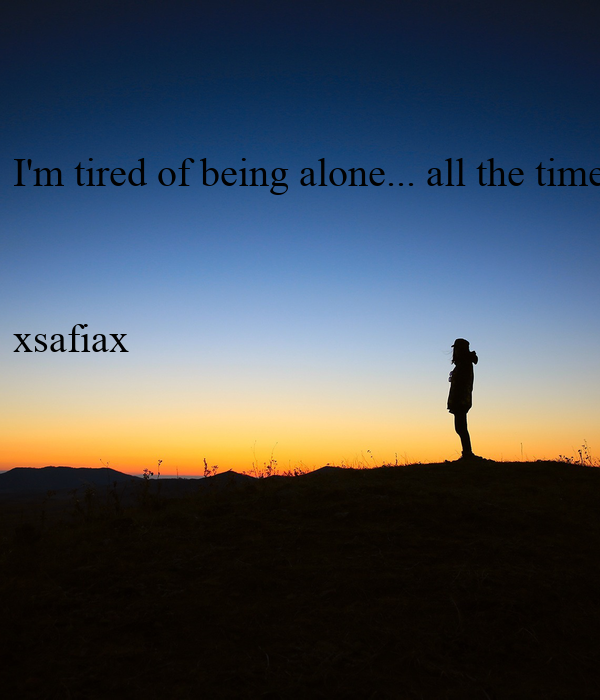 Im Tired Of Being Alone All The Time Xsafiax Poster