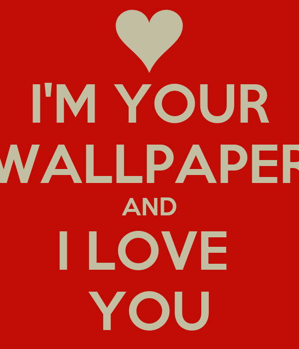 Wallpaper I Love You M : I M YOUR WALLPAPER AND I LOVE YOU Poster ceyda Keep calm-o-Matic