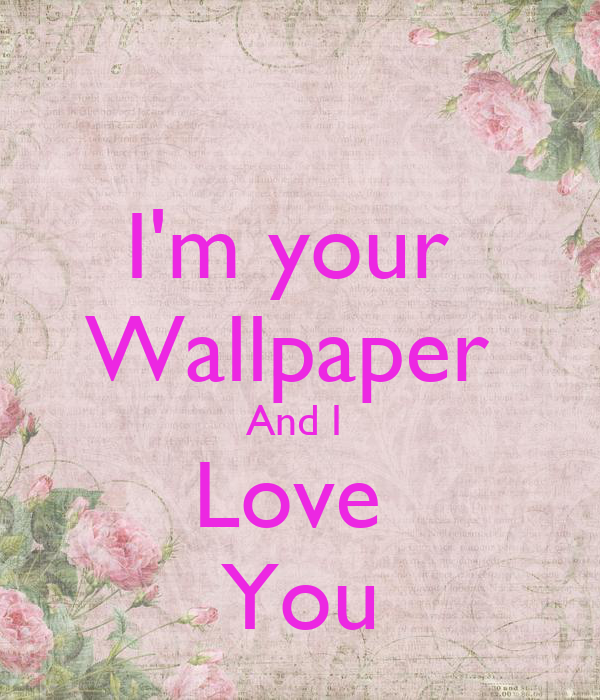 Wallpaper I Love You M : I m your Wallpaper And I Love You - KEEP cALM AND cARRY ON Image Generator